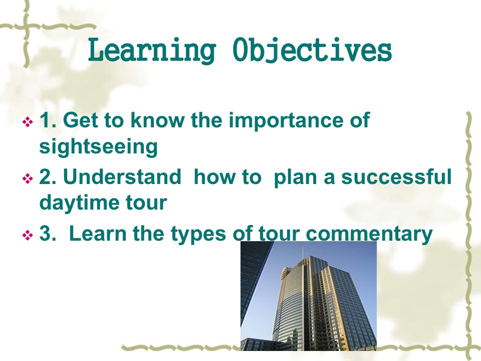 Learning Objectives 1. Get to know the importance of sightseeing