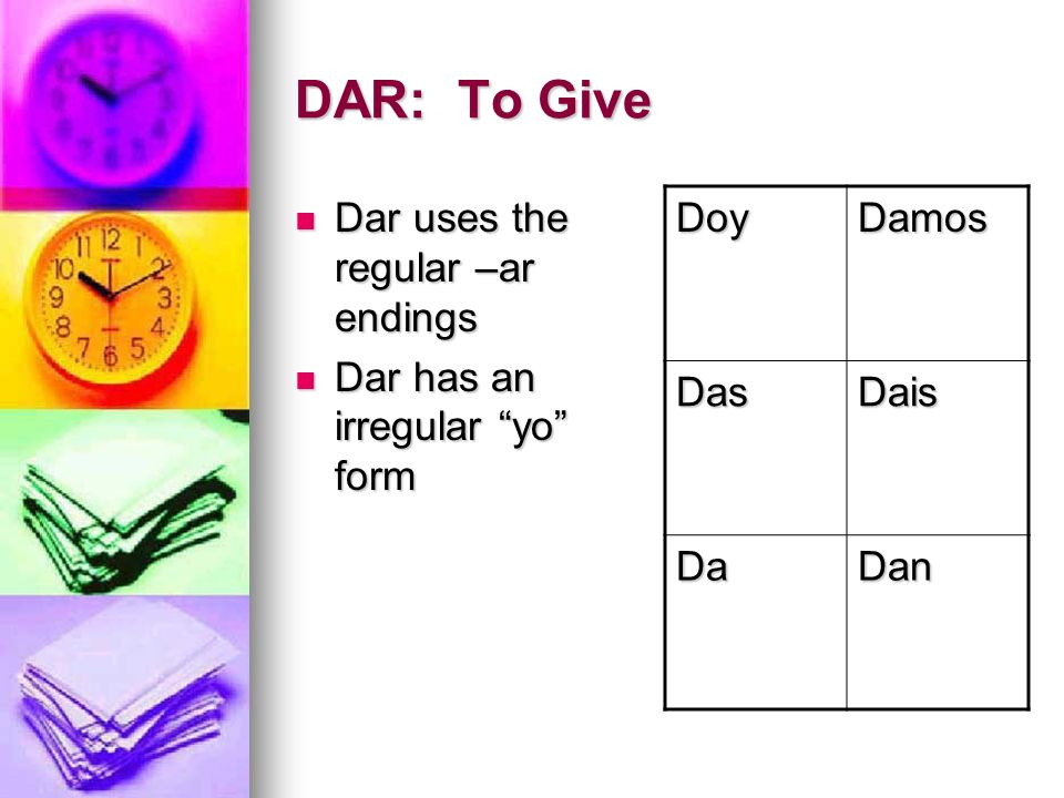 DAR: To Give Dar uses the regular –ar endings