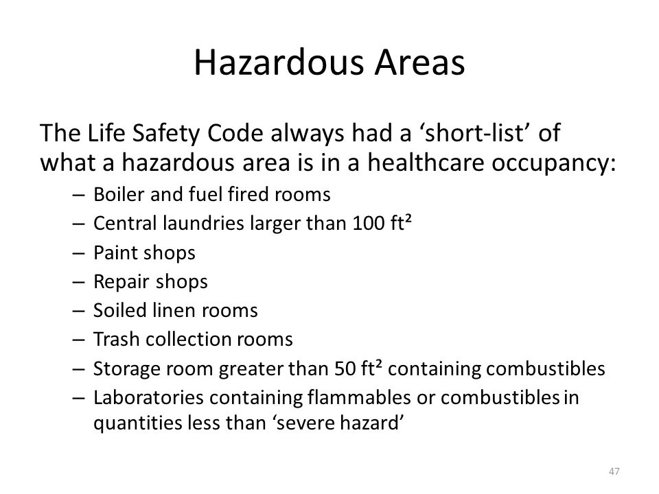 Hazardous Areas The Life Safety Code always had a 'short-list' of what a hazardous area is in a healthcare occupancy:
