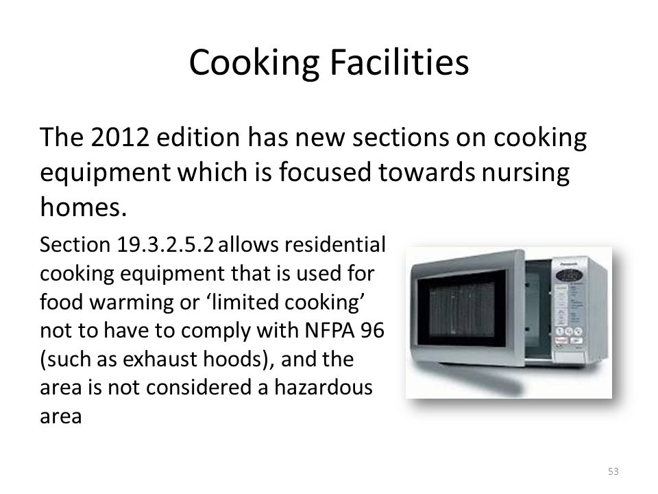 Cooking Facilities The 2012 edition has new sections on cooking equipment which is focused towards nursing homes.