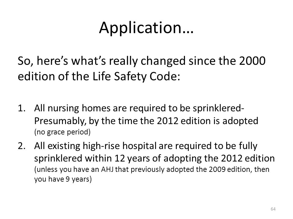 Application… So, here's what's really changed since the 2000 edition of the Life Safety Code: