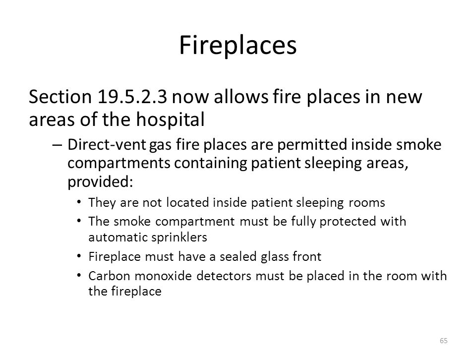 Fireplaces Section 19.5.2.3 now allows fire places in new areas of the hospital.