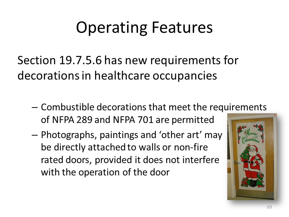 Operating Features Section 19.7.5.6 has new requirements for decorations in healthcare occupancies.