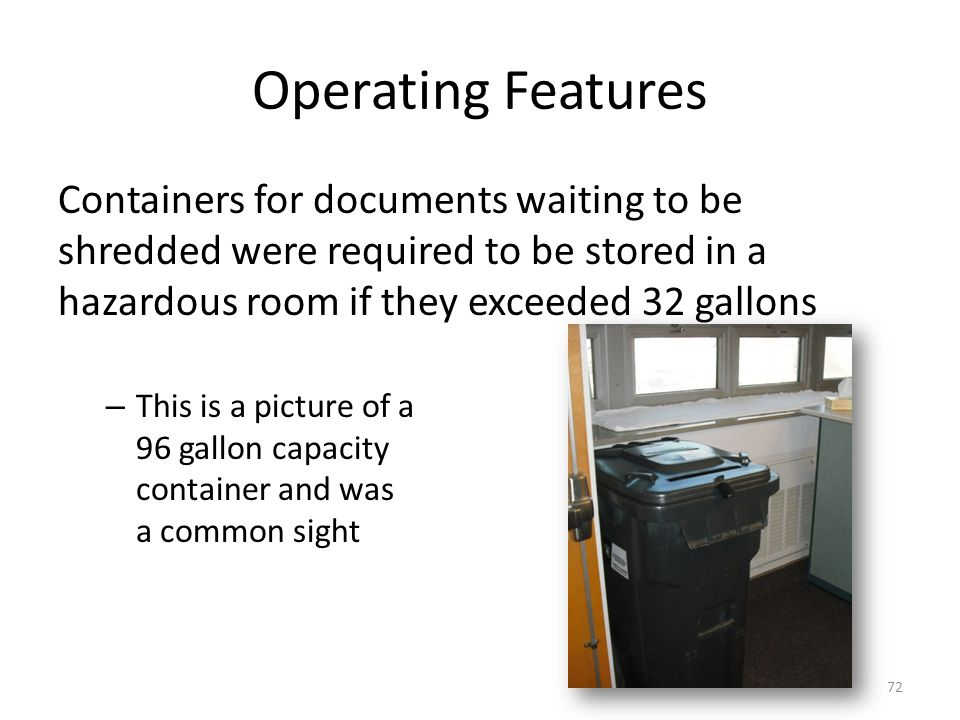 Operating Features Containers for documents waiting to be shredded were required to be stored in a hazardous room if they exceeded 32 gallons.