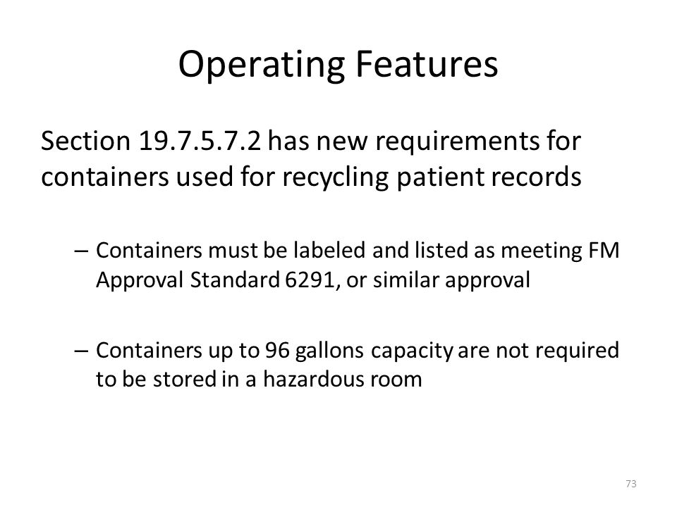 Operating Features Section 19.7.5.7.2 has new requirements for containers used for recycling patient records.