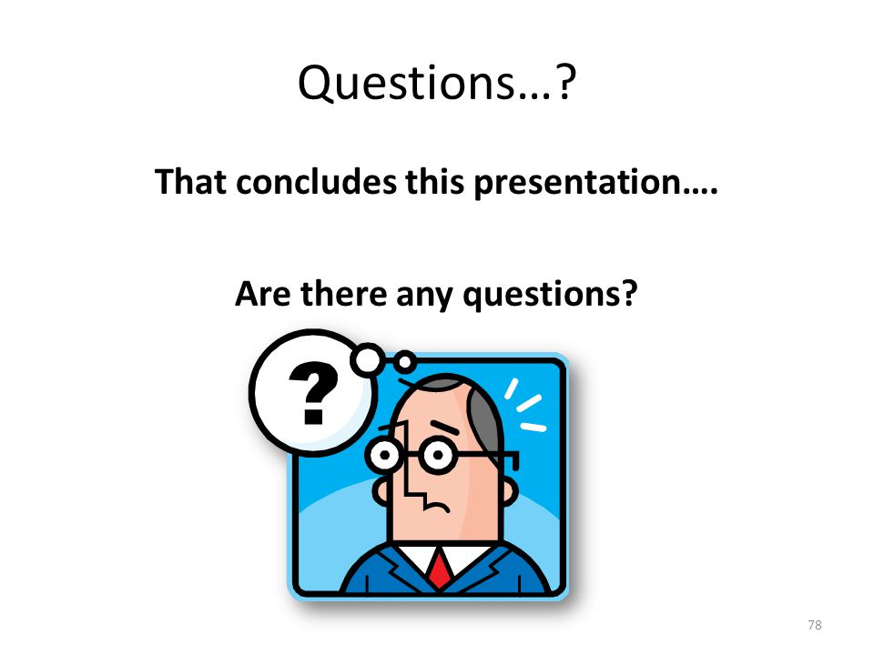 That concludes this presentation…. Are there any questions