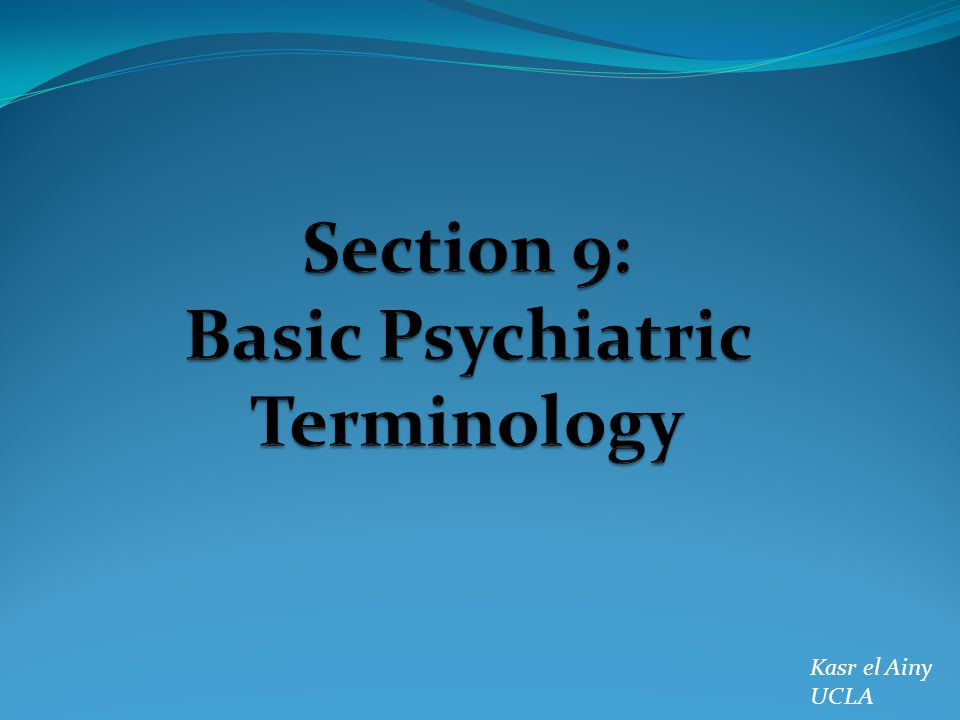 Section 9: Basic Psychiatric Terminology