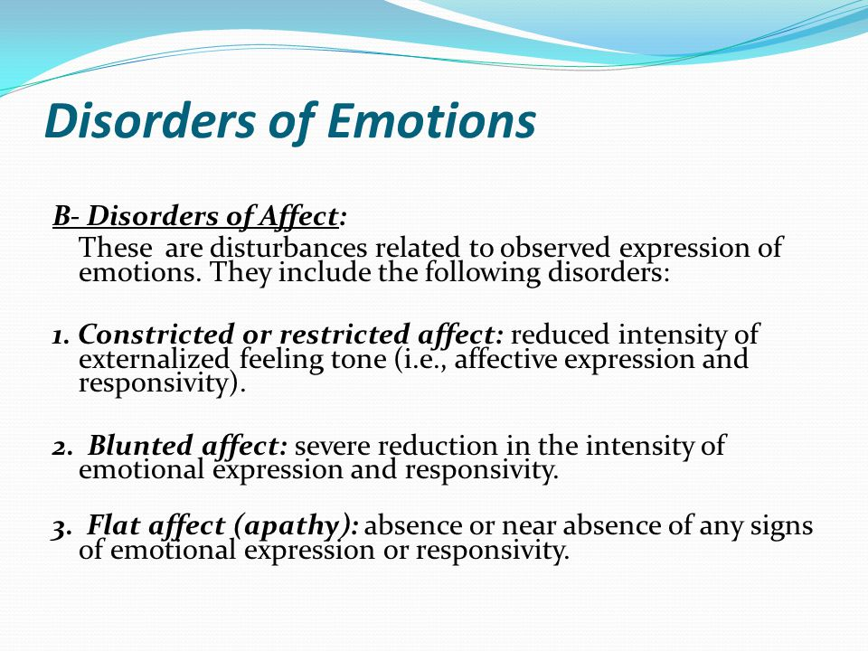 Disorders of Emotions B- Disorders of Affect: