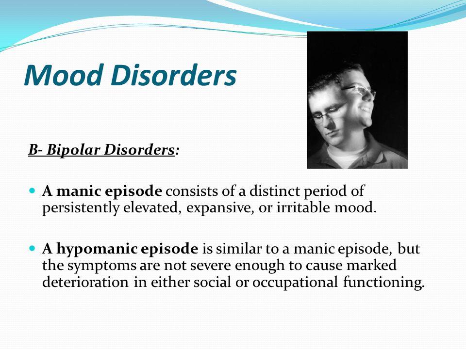 Mood Disorders B- Bipolar Disorders: