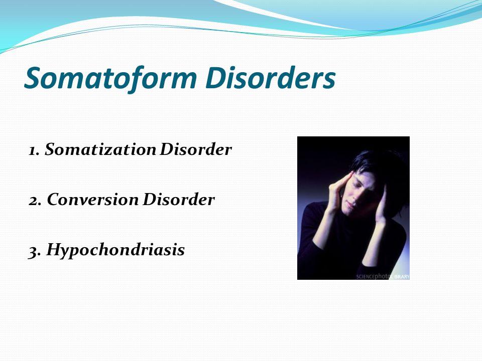 Somatoform Disorders 1. Somatization Disorder 2. Conversion Disorder