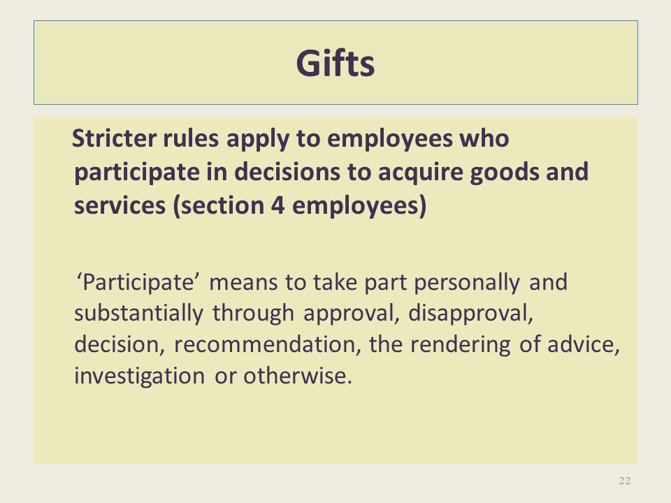 Gifts Stricter rules apply to employees who participate in decisions to acquire goods and services (section 4 employees)