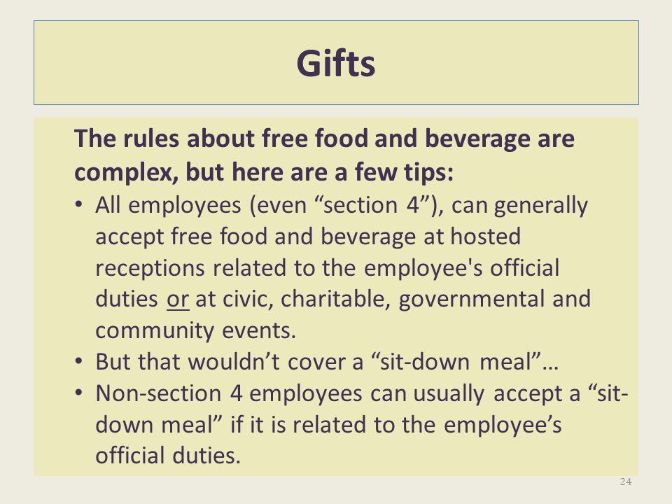 Gifts The rules about free food and beverage are complex, but here are a few tips: