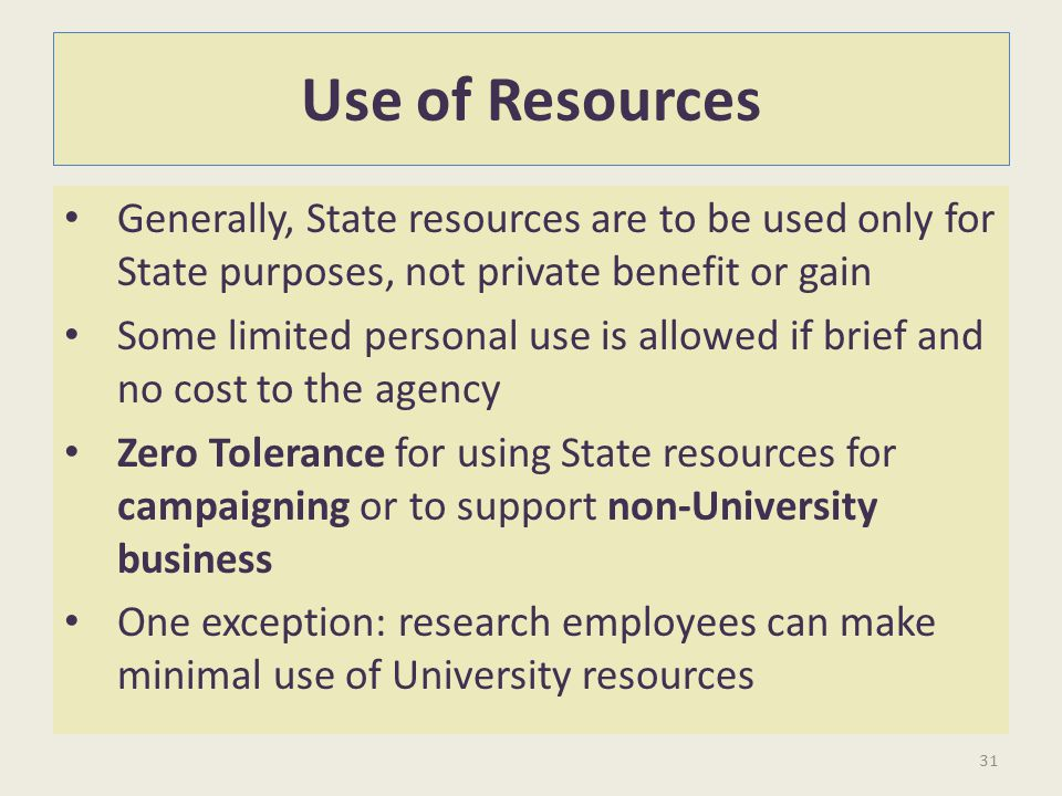 Use of Resources Generally, State resources are to be used only for State purposes, not private benefit or gain.