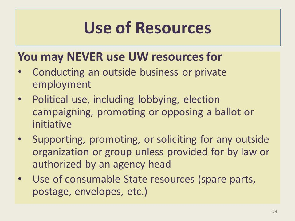 Use of Resources You may NEVER use UW resources for