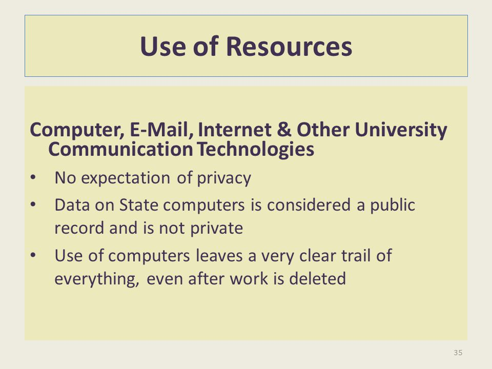 Use of Resources Computer, E-Mail, Internet & Other University Communication Technologies. No expectation of privacy.