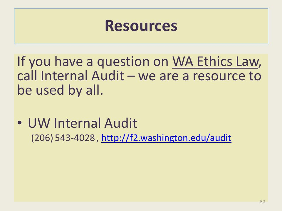 Resources If you have a question on WA Ethics Law, call Internal Audit – we are a resource to be used by all.