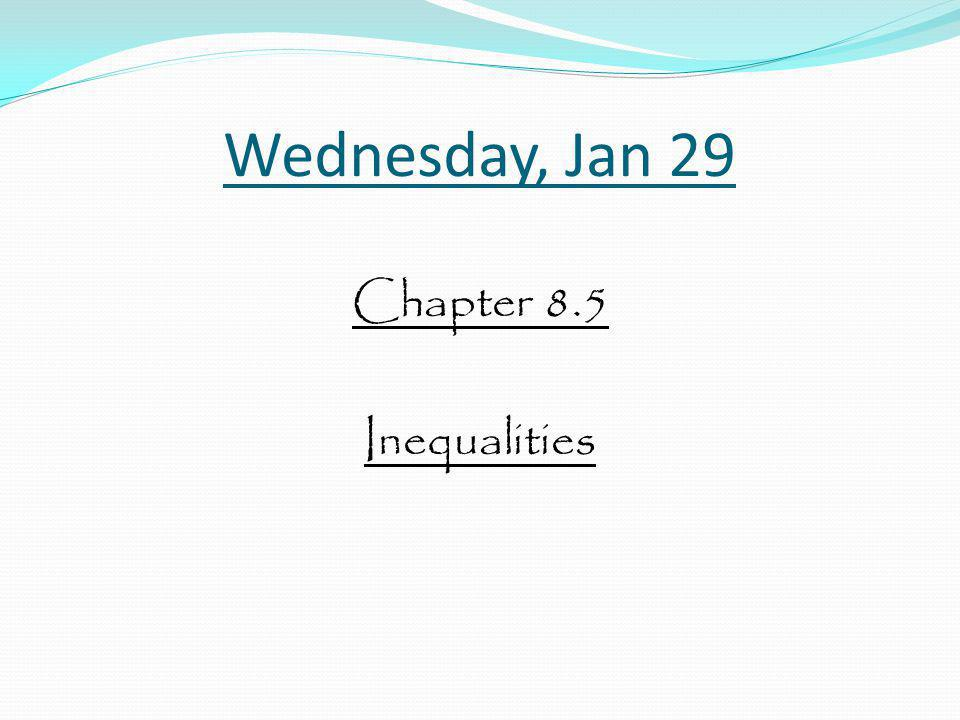 Wednesday, Jan 29 Chapter 8.5 Inequalities