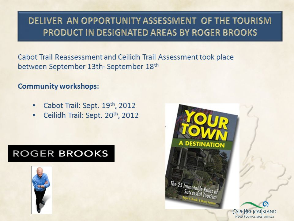 DELIVER AN OPPORTUNITY ASSESSMENT OF THE TOURISM PRODUCT IN DESIGNATED AREAS BY ROGER BROOKS