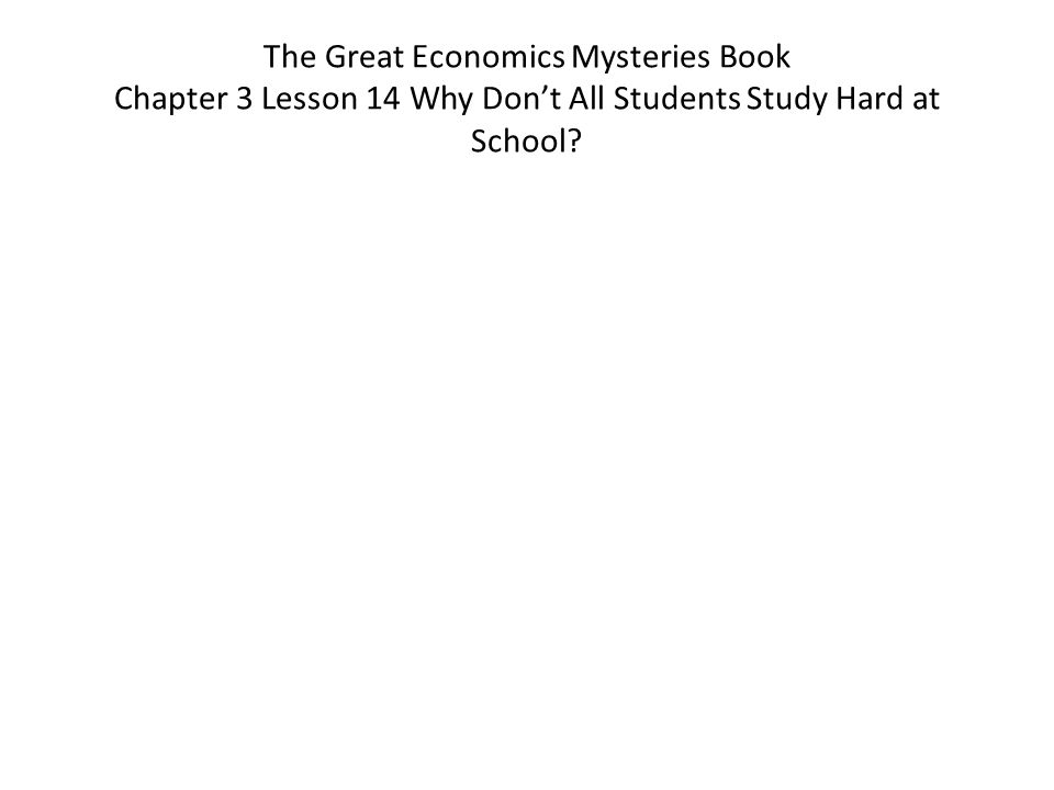 The Great Economics Mysteries Book Chapter 3 Lesson 14 Why Don't All Students Study Hard at School