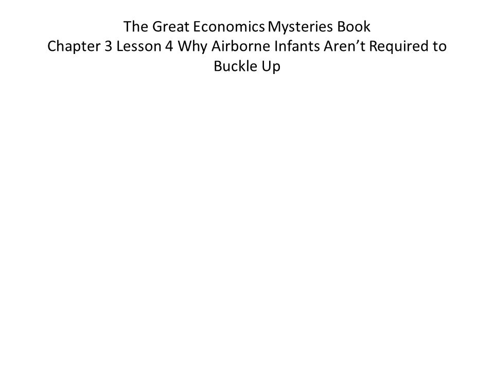 The Great Economics Mysteries Book Chapter 3 Lesson 4 Why Airborne Infants Aren't Required to Buckle Up