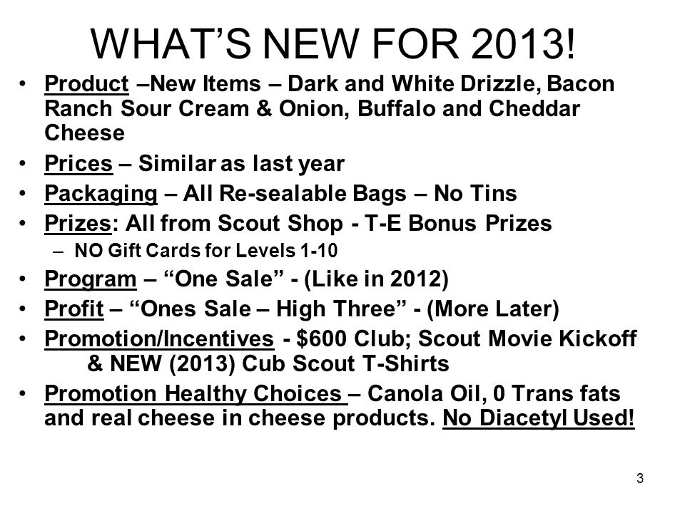 WHAT'S NEW FOR 2013! Product –New Items – Dark and White Drizzle, Bacon Ranch Sour Cream & Onion, Buffalo and Cheddar Cheese.