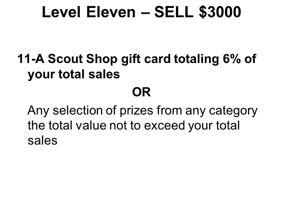 Level Eleven – SELL $3000 11-A Scout Shop gift card totaling 6% of your total sales. OR.