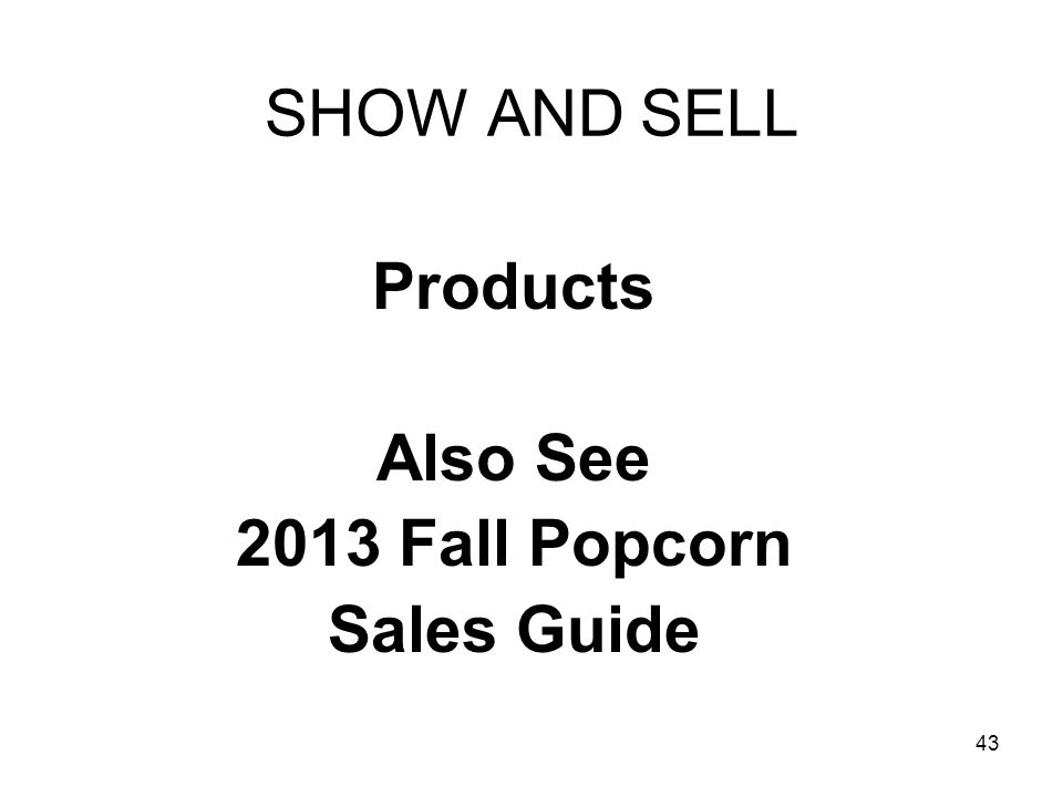 Products Also See 2013 Fall Popcorn Sales Guide