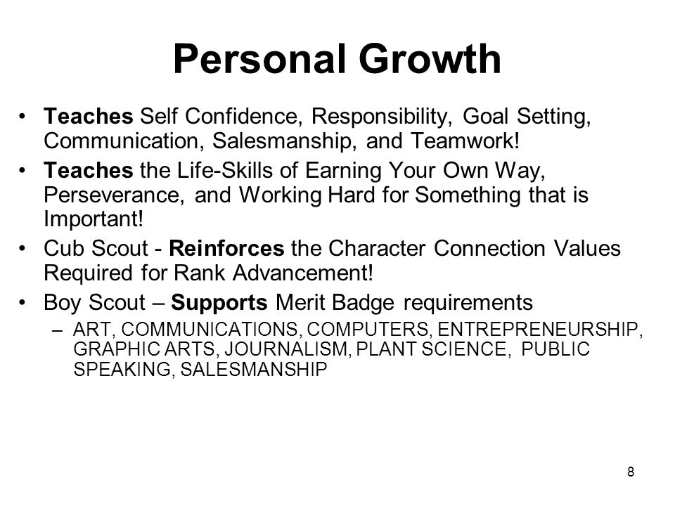 Personal Growth Teaches Self Confidence, Responsibility, Goal Setting, Communication, Salesmanship, and Teamwork!