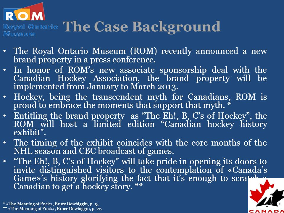 The Case Background The Royal Ontario Museum (ROM) recently announced a new brand property in a press conference.