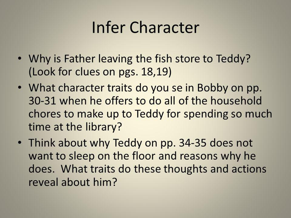 Infer Character Why is Father leaving the fish store to Teddy (Look for clues on pgs. 18,19)