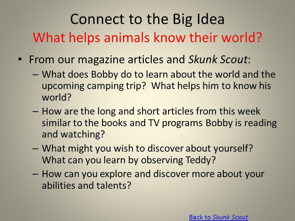 Connect to the Big Idea What helps animals know their world