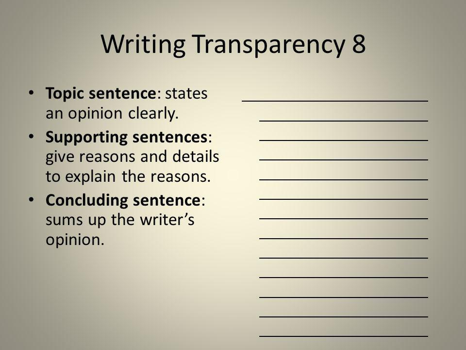Writing Transparency 8 Topic sentence: states an opinion clearly.
