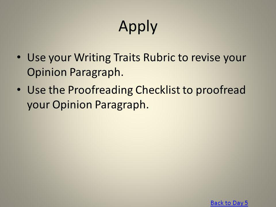 Apply Use your Writing Traits Rubric to revise your Opinion Paragraph.
