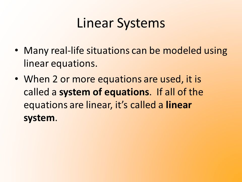 Linear Systems Many real-life situations can be modeled using linear equations.