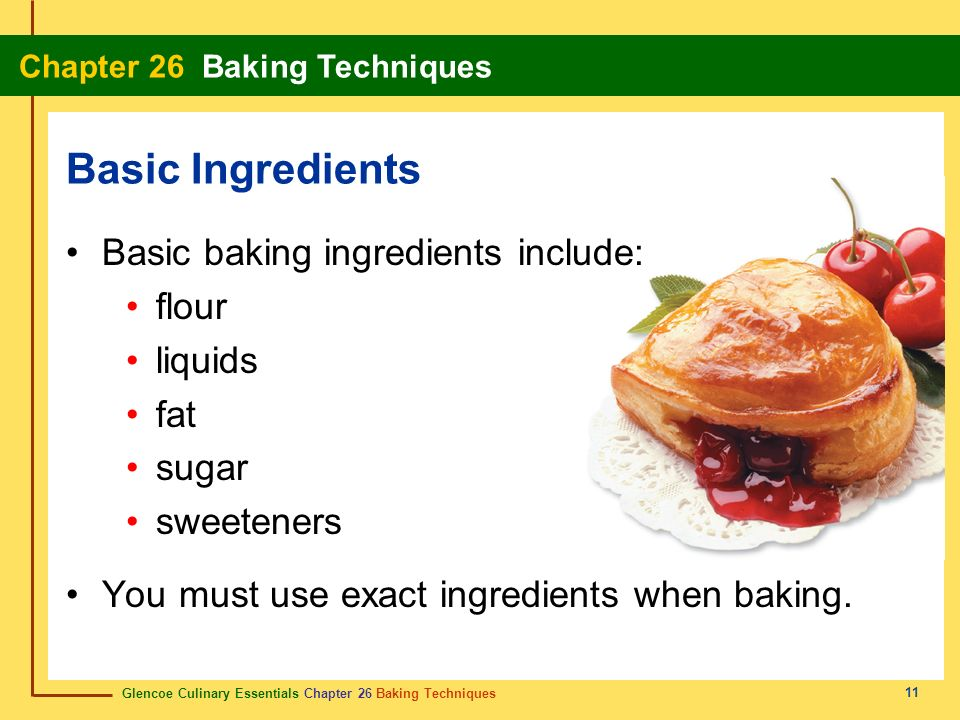 Basic Ingredients Basic baking ingredients include: flour liquids fat