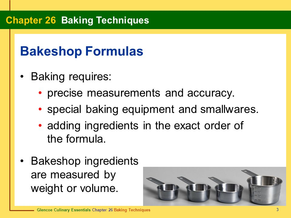 Bakeshop Formulas Baking requires: precise measurements and accuracy.