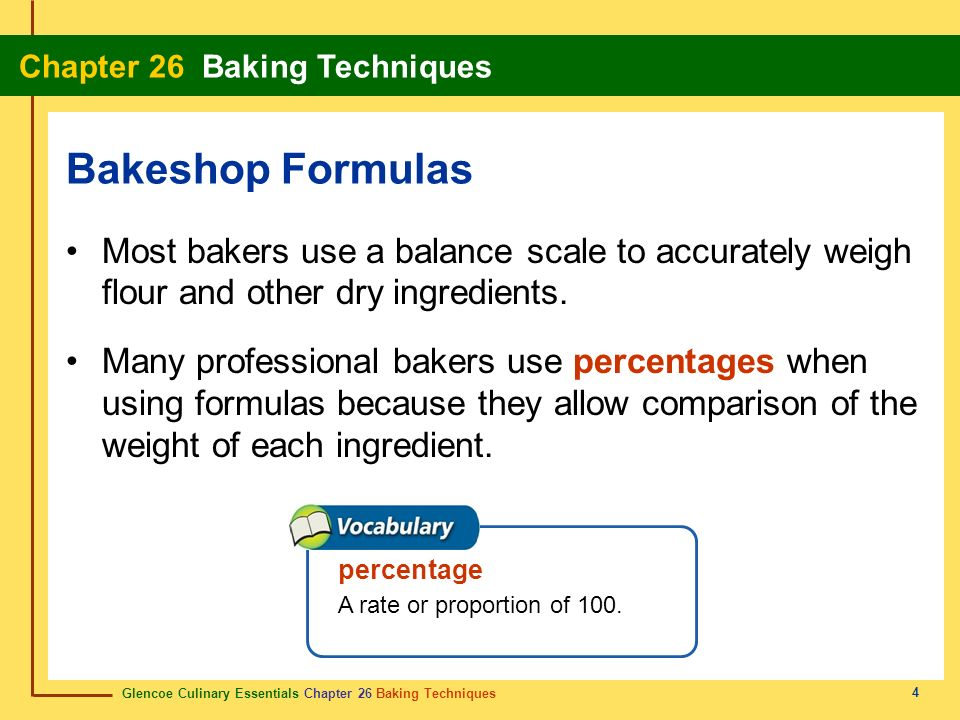 Bakeshop Formulas Most bakers use a balance scale to accurately weigh flour and other dry ingredients.