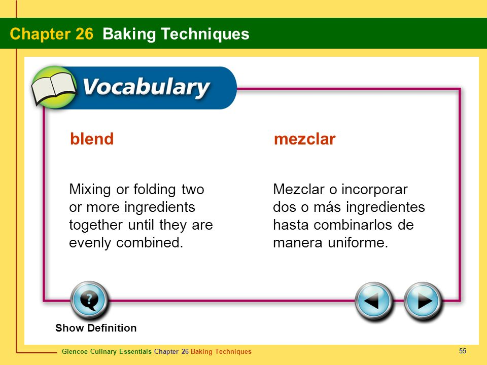 blend mezclar Mixing or folding two or more ingredients together until they are evenly combined.