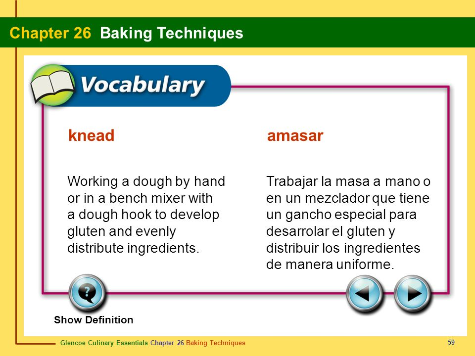 knead amasar Working a dough by hand or in a bench mixer with a dough hook to develop gluten and evenly distribute ingredients.