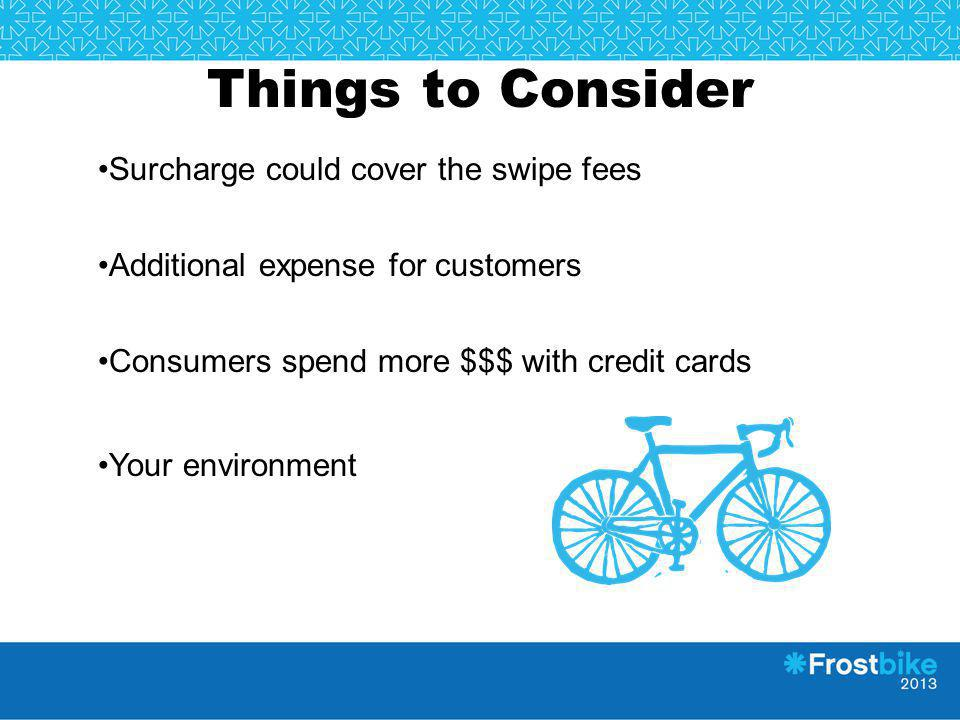 Things to Consider Surcharge could cover the swipe fees