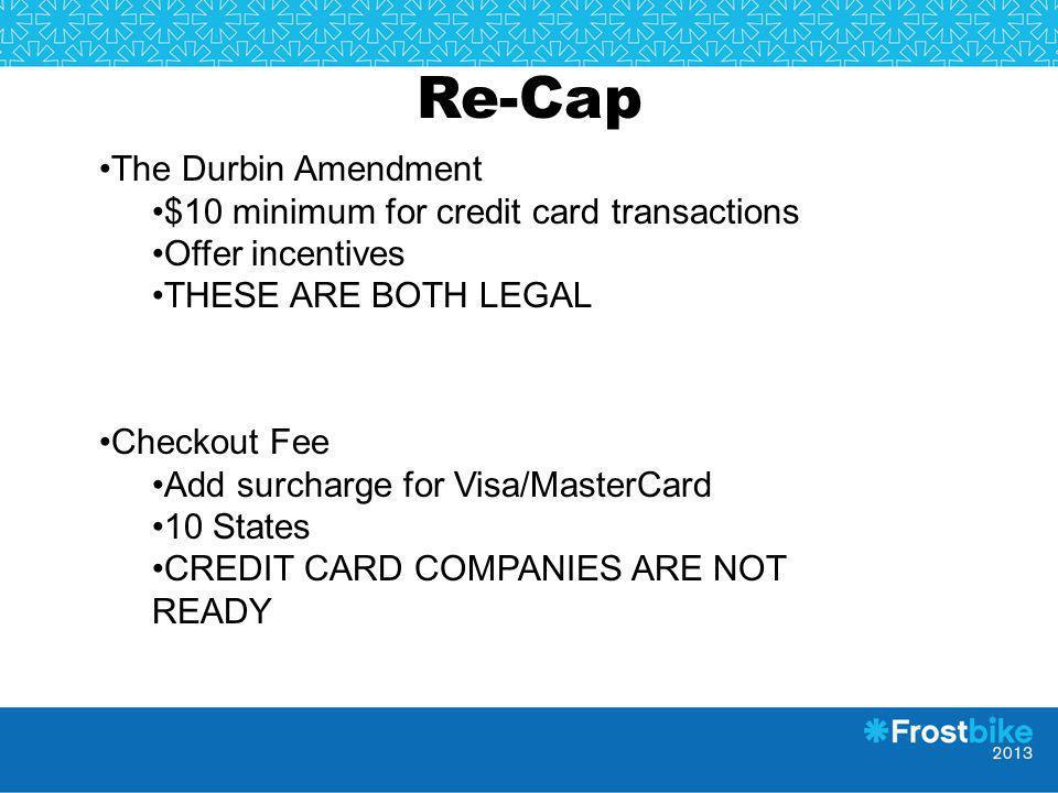 Re-Cap The Durbin Amendment $10 minimum for credit card transactions