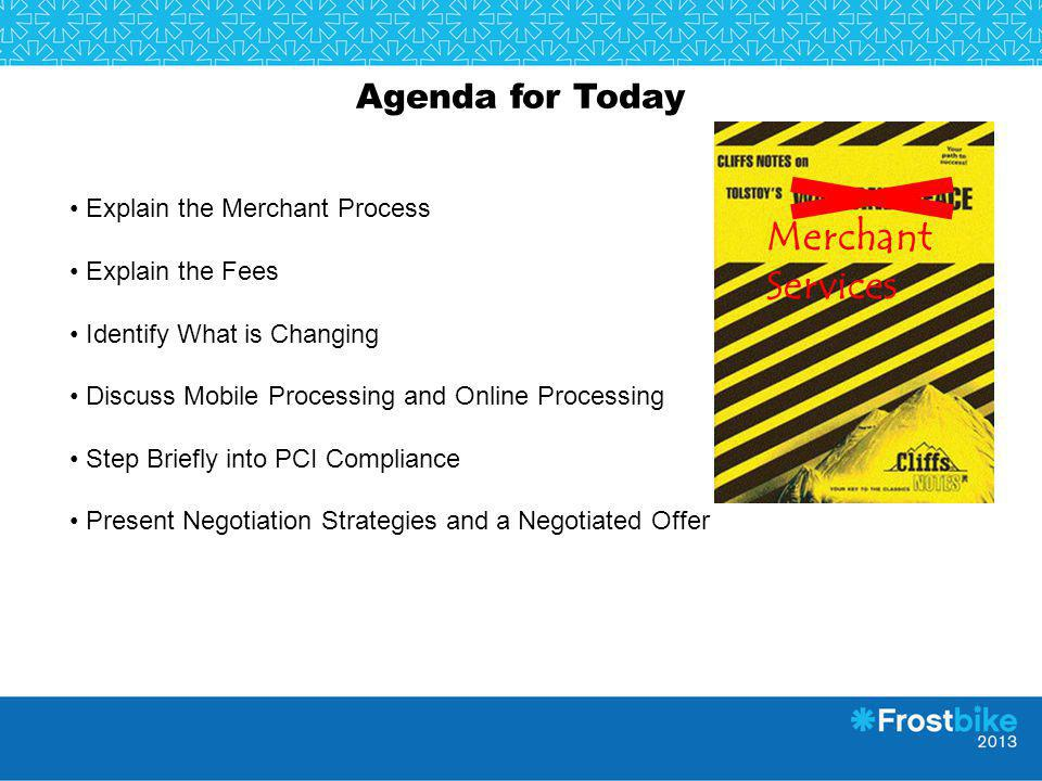 Merchant Services Agenda for Today Explain the Merchant Process