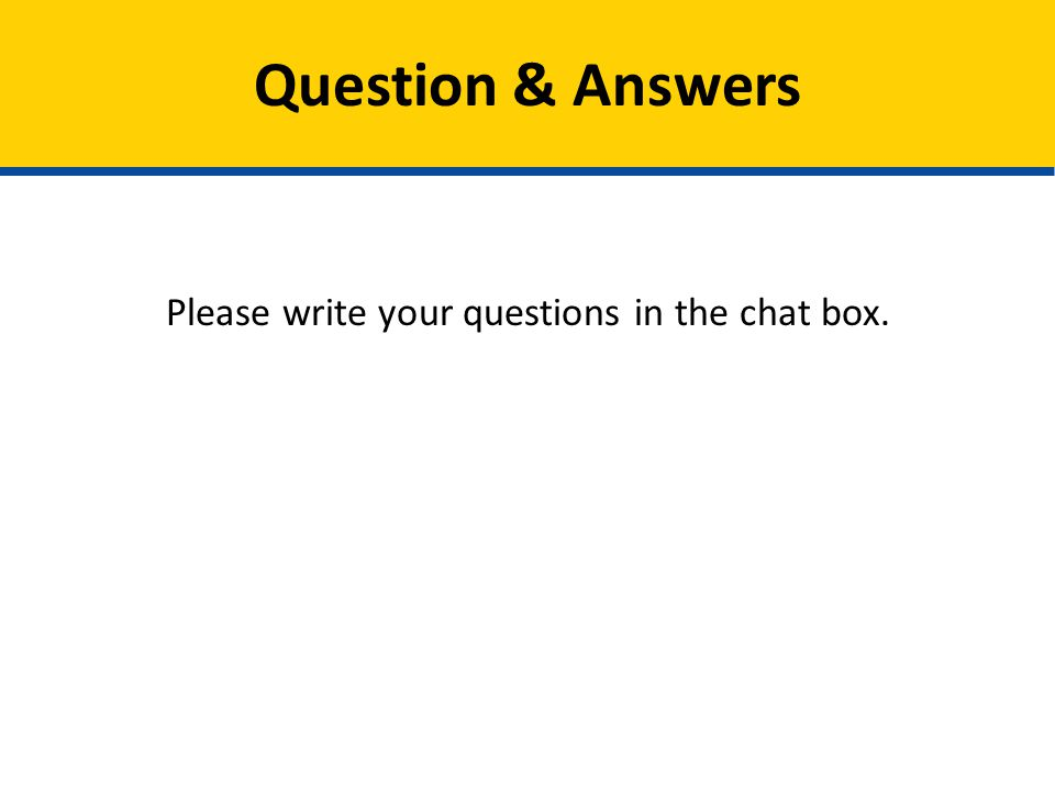 Please write your questions in the chat box.