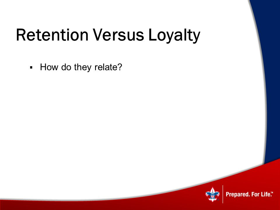 Retention Versus Loyalty