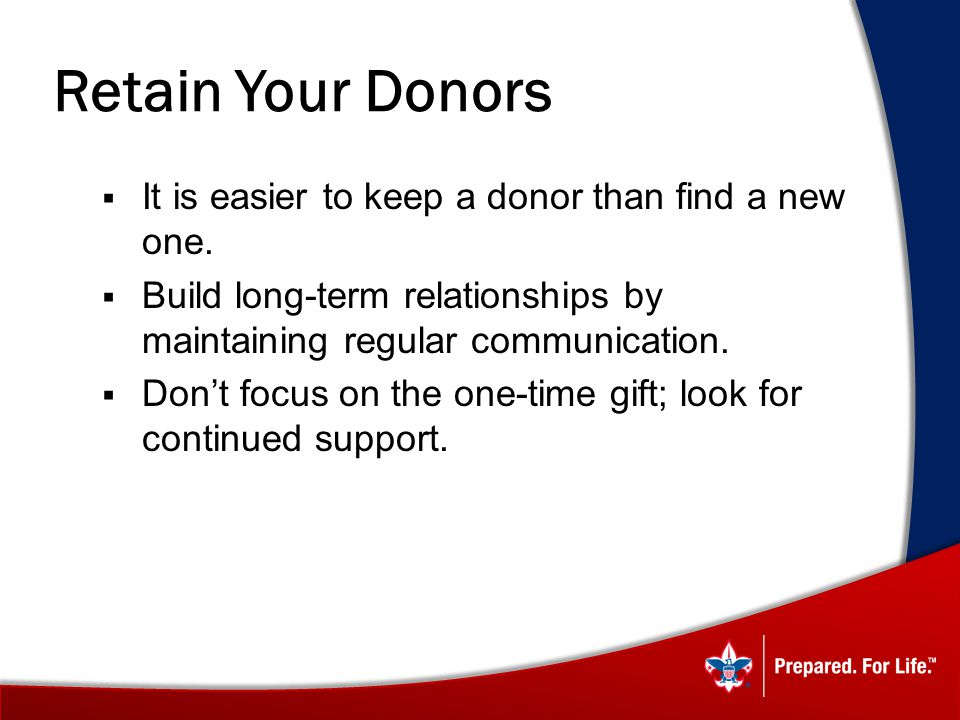 Retain Your Donors It is easier to keep a donor than find a new one.