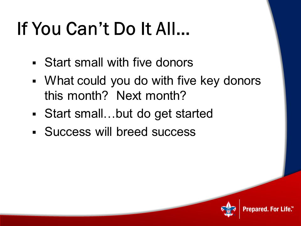 If You Can't Do It All… Start small with five donors