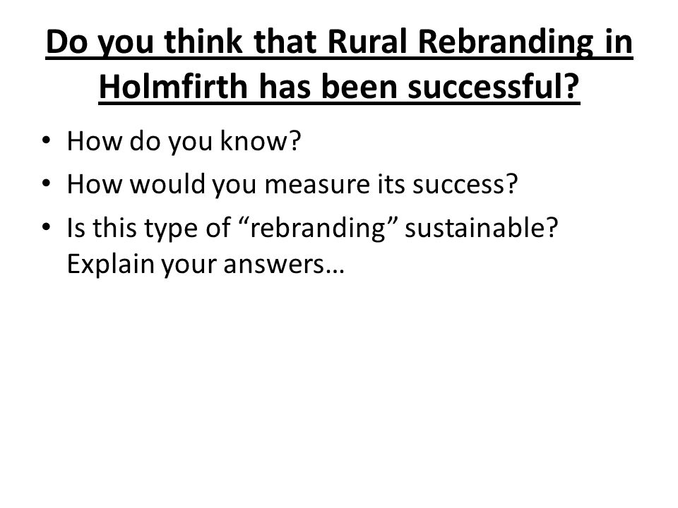 Do you think that Rural Rebranding in Holmfirth has been successful
