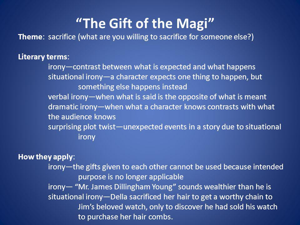 The Gift of the Magi Theme: sacrifice (what are you willing to sacrifice for someone else ) Literary terms: