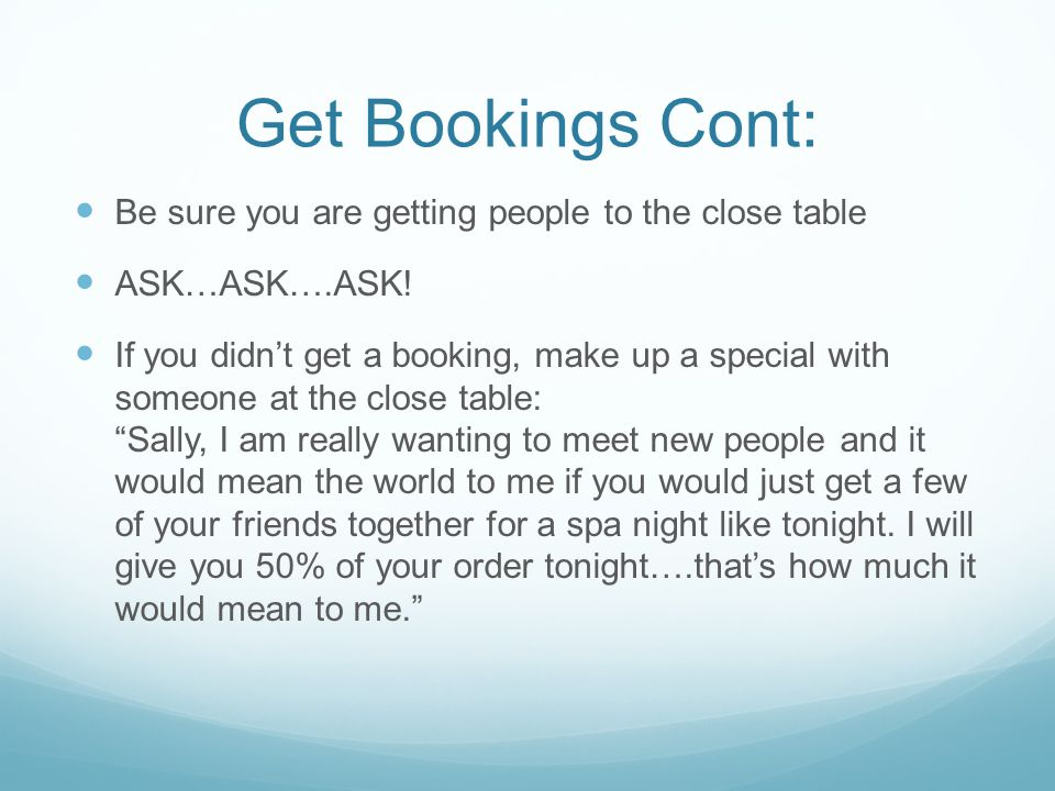 Get Bookings Cont: Be sure you are getting people to the close table