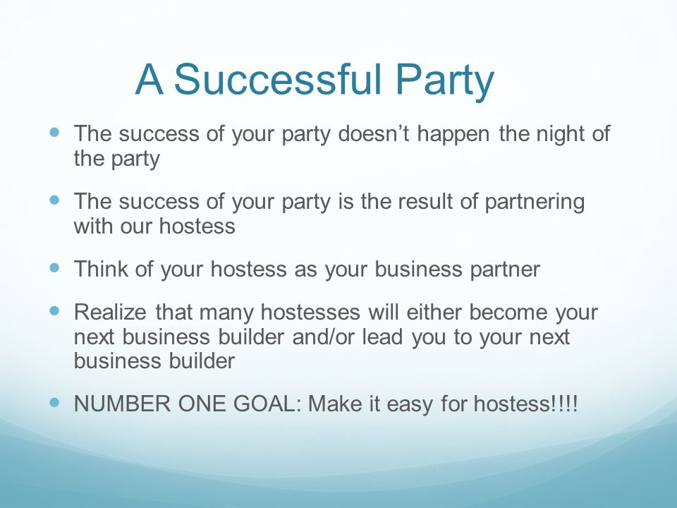A Successful Party The success of your party doesn't happen the night of the party.